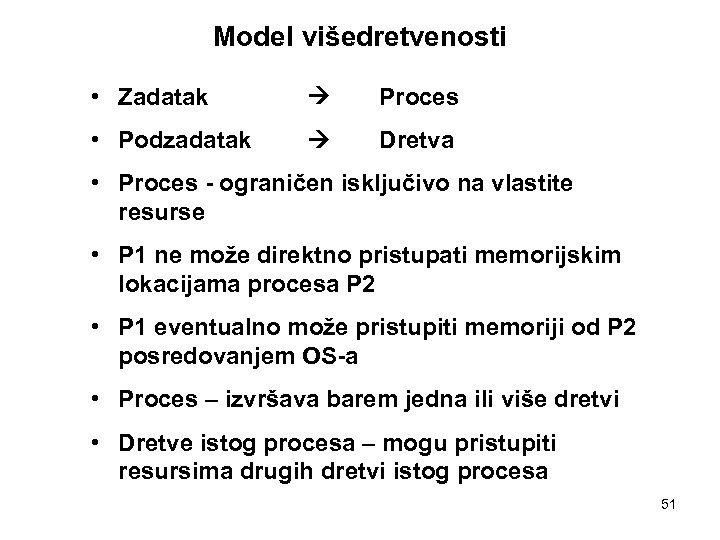 Model višedretvenosti • Zadatak Proces • Podzadatak Dretva • Proces - ograničen isključivo na