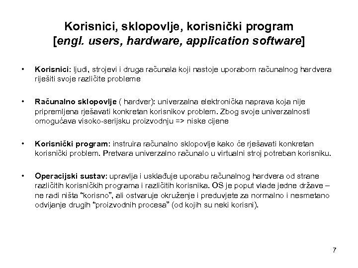 Korisnici, sklopovlje, korisnički program [engl. users, hardware, application software] • Korisnici: ljudi, strojevi i