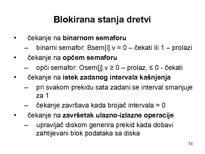 Blokirana stanja dretvi • • čekanje na binarnom semaforu – binarni semafor: Bsem[i]. v