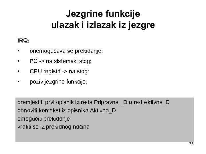 Jezgrine funkcije ulazak i izlazak iz jezgre IRQ: • onemogućava se prekidanje; • PC