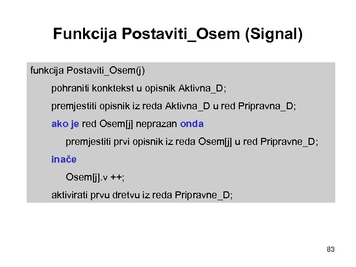 Funkcija Postaviti_Osem (Signal) funkcija Postaviti_Osem(j) pohraniti konktekst u opisnik Aktivna_D; premjestiti opisnik iz reda