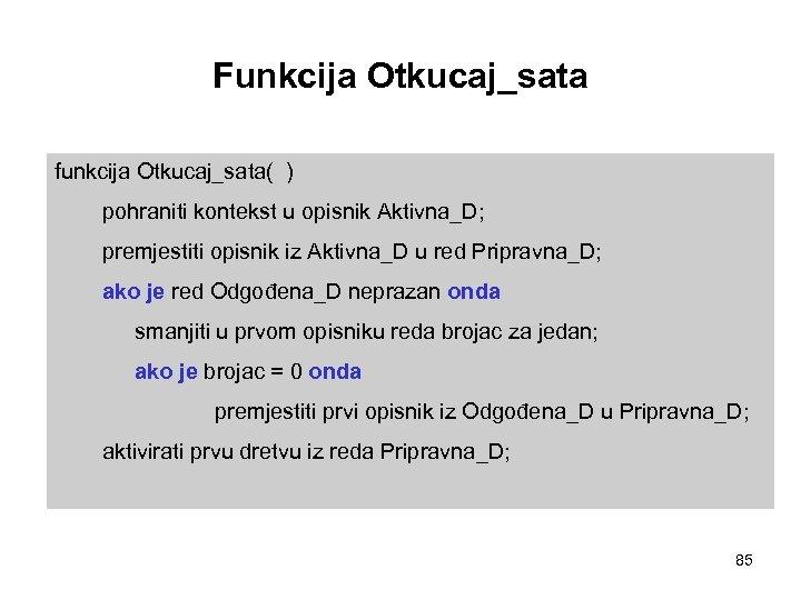 Funkcija Otkucaj_sata funkcija Otkucaj_sata( ) pohraniti kontekst u opisnik Aktivna_D; premjestiti opisnik iz Aktivna_D