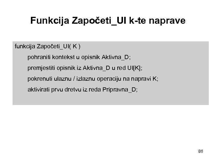 Funkcija Započeti_UI k-te naprave funkcija Započeti_UI( K ) pohraniti kontekst u opisnik Aktivna_D; premjestiti