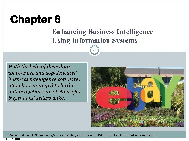 Chapter 6 Enhancing Business Intelligence Using Information Systems 6 -1 With the help of