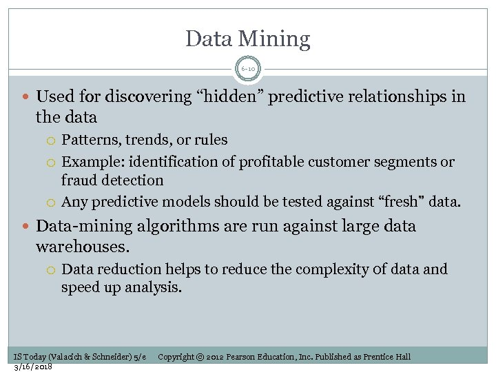 """Data Mining 6 -10 Used for discovering """"hidden"""" predictive relationships in the data Patterns,"""