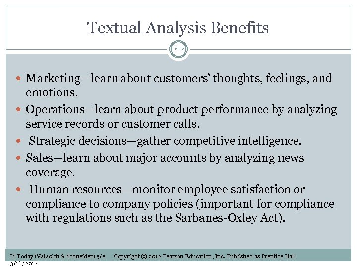 Textual Analysis Benefits 6 -12 Marketing—learn about customers' thoughts, feelings, and emotions. Operations—learn about