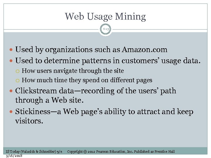 Web Usage Mining 6 -13 Used by organizations such as Amazon. com Used to