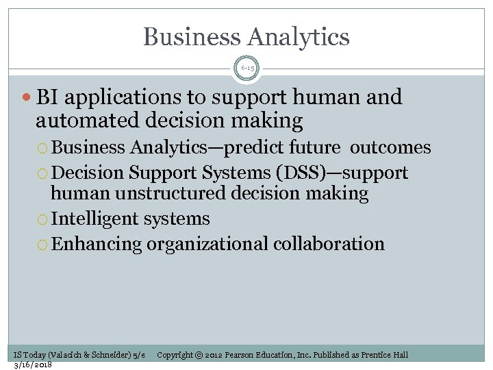 Business Analytics 6 -15 BI applications to support human and automated decision making Business