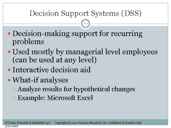 Decision Support Systems (DSS) 6 -16 Decision-making support for recurring problems Used mostly by