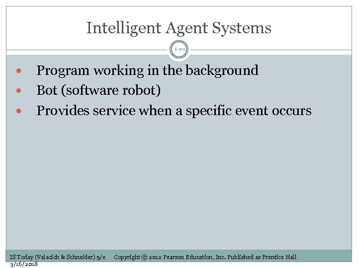 Intelligent Agent Systems 6 -20 Program working in the background Bot (software robot) Provides