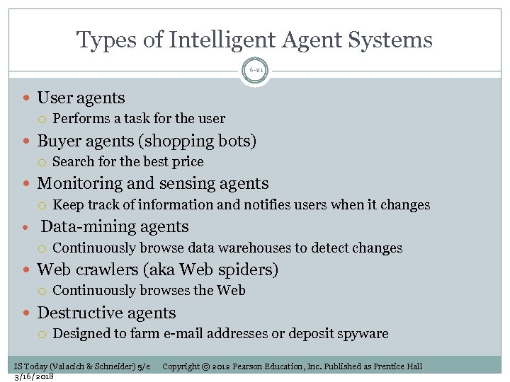 Types of Intelligent Agent Systems 6 -21 User agents Performs a task for the
