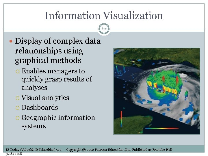 Information Visualization 6 -23 Display of complex data relationships using graphical methods Enables managers