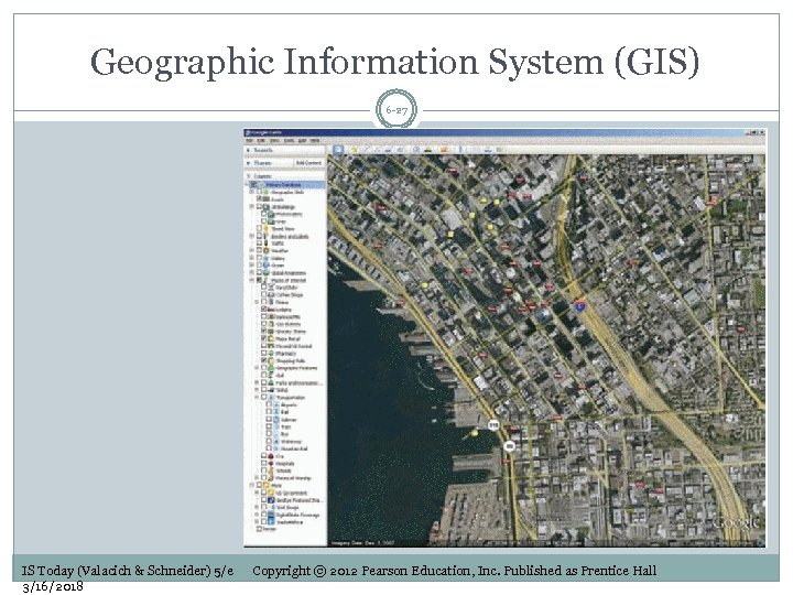 Geographic Information System (GIS) 6 -27 IS Today (Valacich & Schneider) 5/e 3/16/2018 Copyright