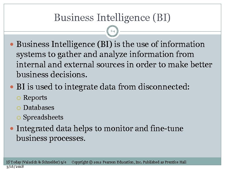 Business Intelligence (BI) 6 -4 Business Intelligence (BI) is the use of information systems