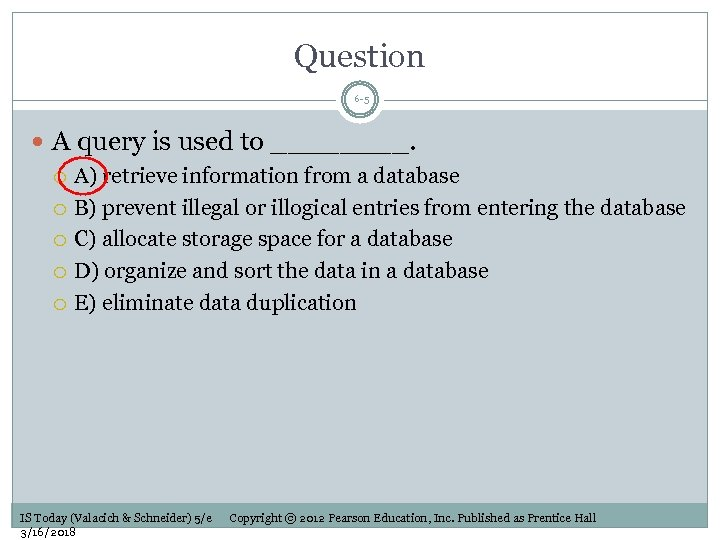 Question 6 -5 A query is used to ____. A) retrieve information from a