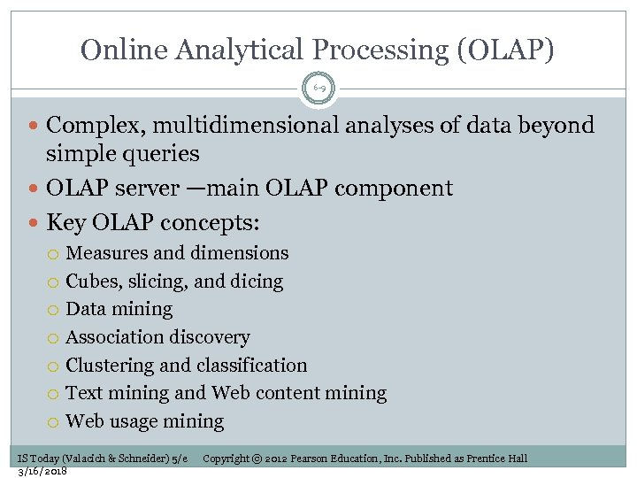 Online Analytical Processing (OLAP) 6 -9 Complex, multidimensional analyses of data beyond simple queries