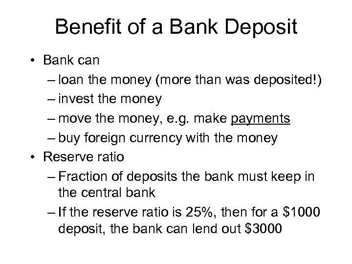 Benefit of a Bank Deposit • Bank can – loan the money (more than