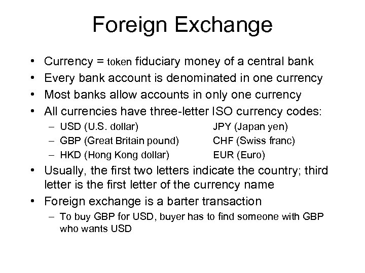 Foreign Exchange • • Currency = token fiduciary money of a central bank Every