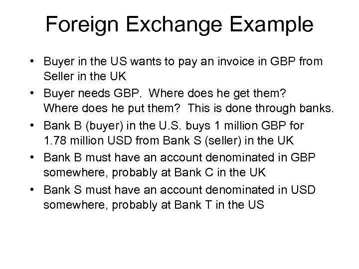 Foreign Exchange Example • Buyer in the US wants to pay an invoice in