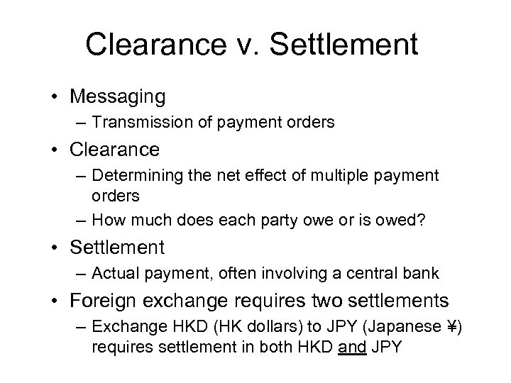 Clearance v. Settlement • Messaging – Transmission of payment orders • Clearance – Determining
