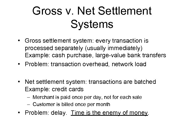 Gross v. Net Settlement Systems • Gross settlement system: every transaction is processed separately