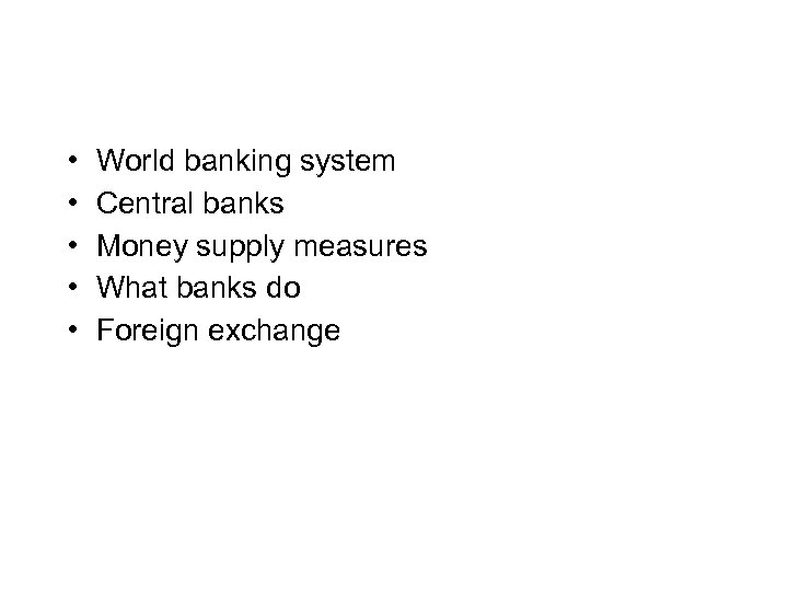 • • • World banking system Central banks Money supply measures What banks