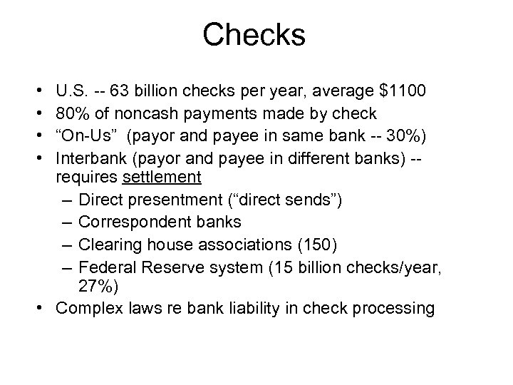 Checks • • U. S. -- 63 billion checks per year, average $1100 80%