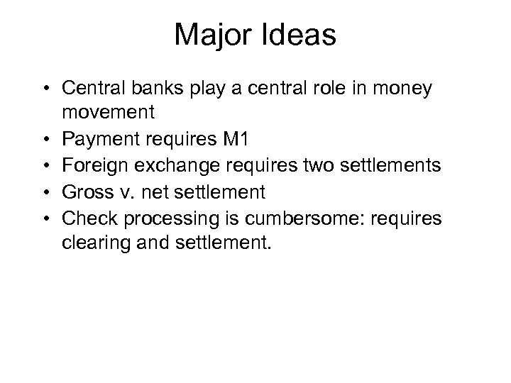 Major Ideas • Central banks play a central role in money movement • Payment
