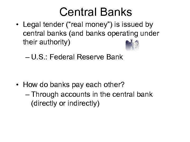 "Central Banks • Legal tender (""real money"") is issued by central banks (and banks"