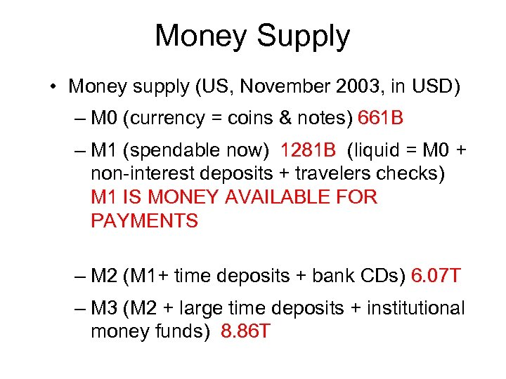 Money Supply • Money supply (US, November 2003, in USD) – M 0 (currency
