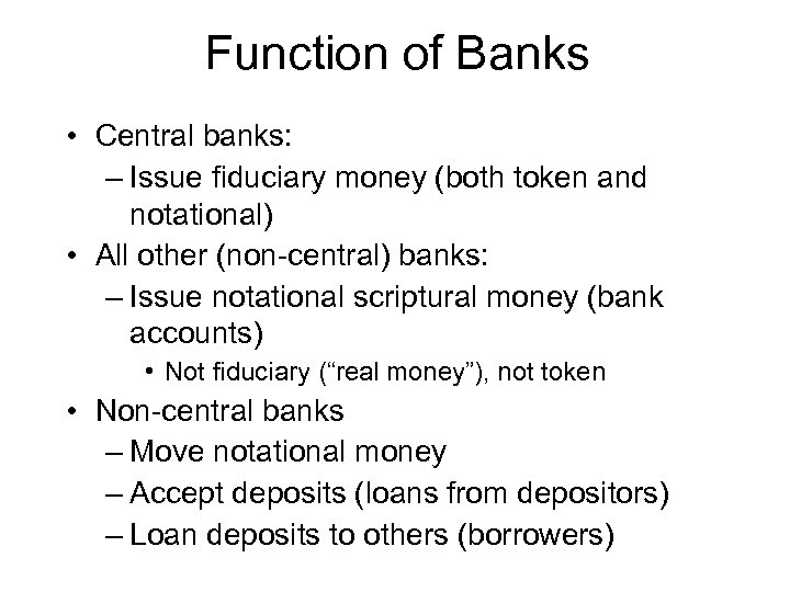 Function of Banks • Central banks: – Issue fiduciary money (both token and notational)