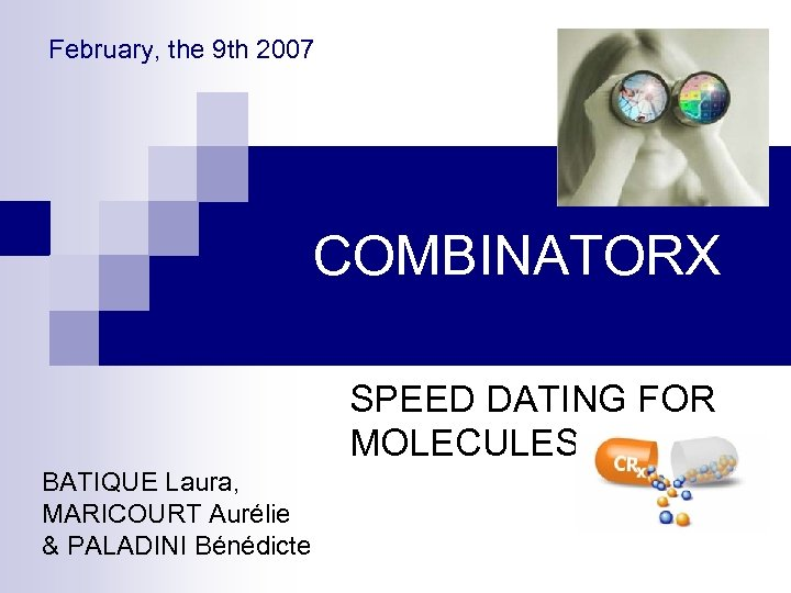 February, the 9 th 2007 COMBINATORX SPEED DATING FOR MOLECULES BATIQUE Laura, MARICOURT Aurélie