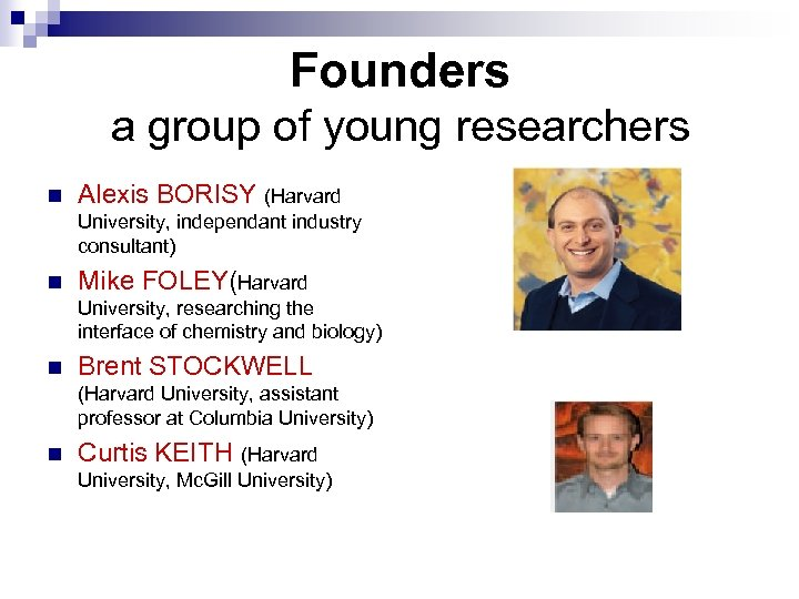 Founders a group of young researchers n Alexis BORISY (Harvard University, independant industry consultant)