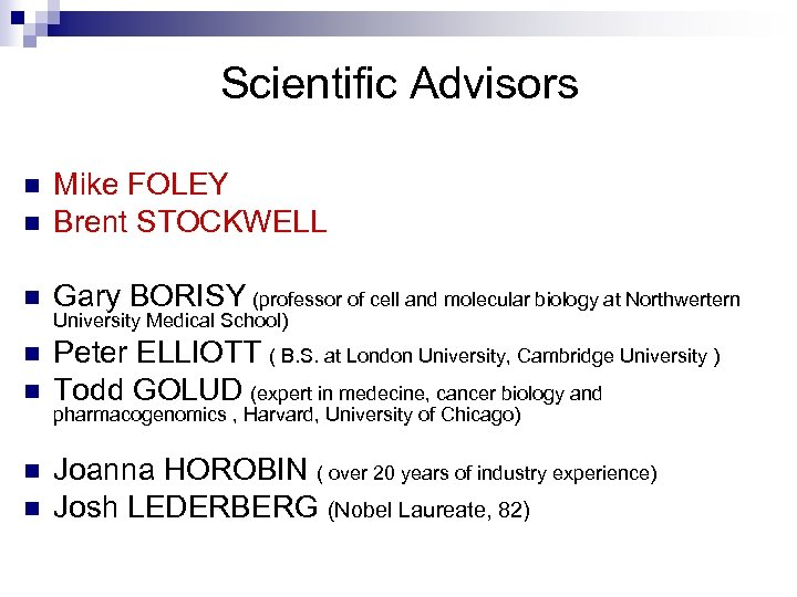 Scientific Advisors n Mike FOLEY Brent STOCKWELL n Gary BORISY (professor of cell and