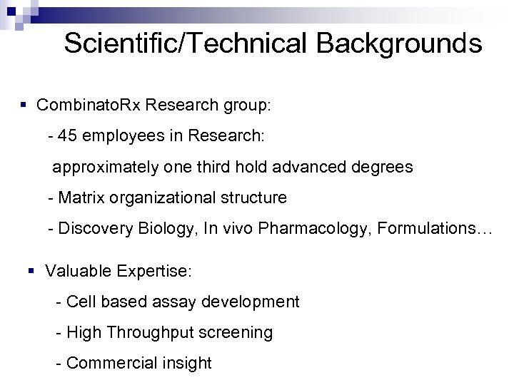Scientific/Technical Backgrounds § Combinato. Rx Research group: - 45 employees in Research: approximately one