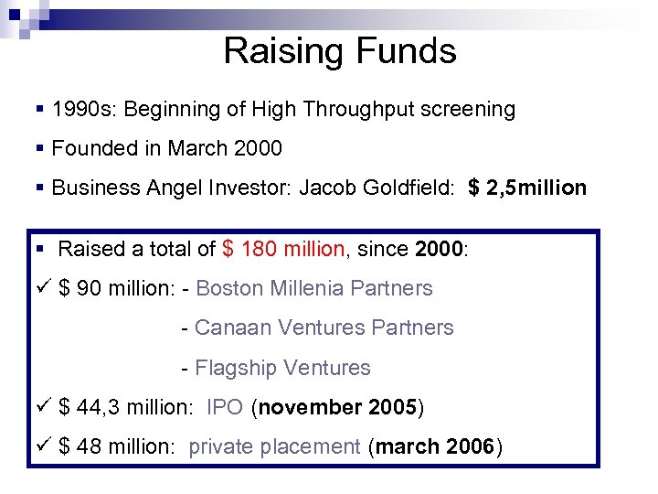 Raising Funds § 1990 s: Beginning of High Throughput screening § Founded in
