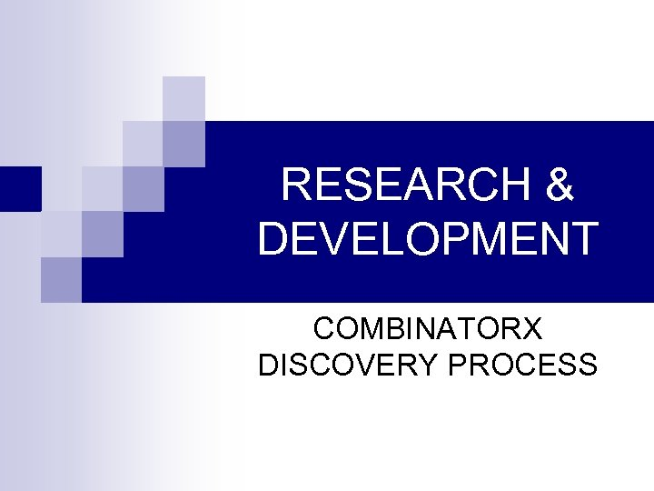 RESEARCH & DEVELOPMENT COMBINATORX DISCOVERY PROCESS