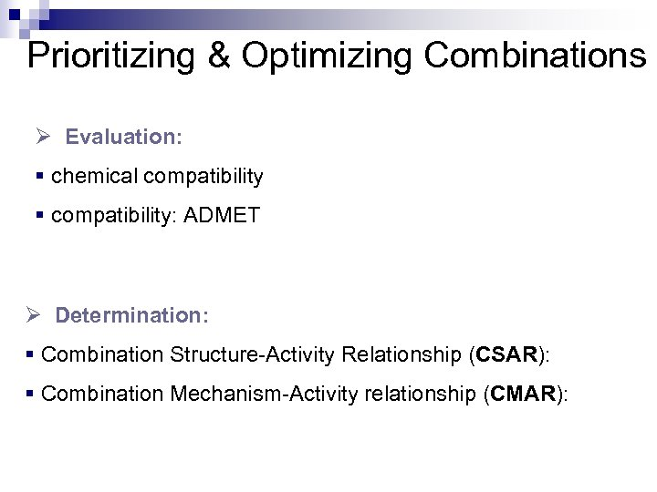 Prioritizing & Optimizing Combinations Ø Evaluation: § chemical compatibility § compatibility: ADMET Ø