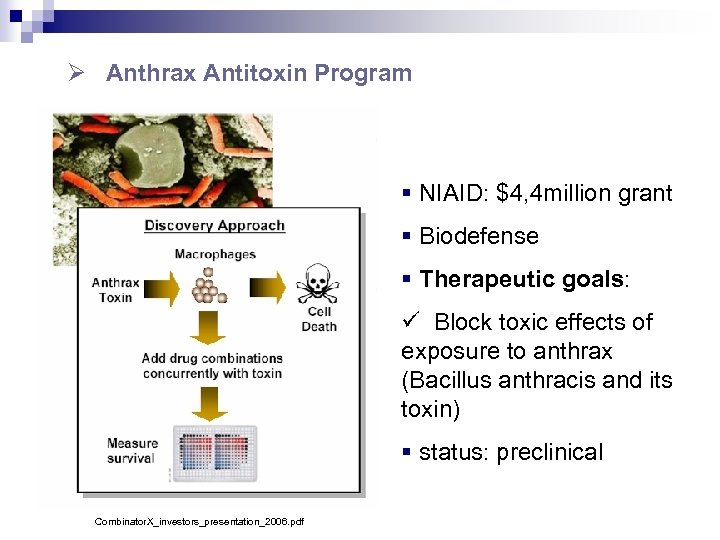 Ø Anthrax Antitoxin Program § NIAID: $4, 4 million grant § Biodefense § Therapeutic