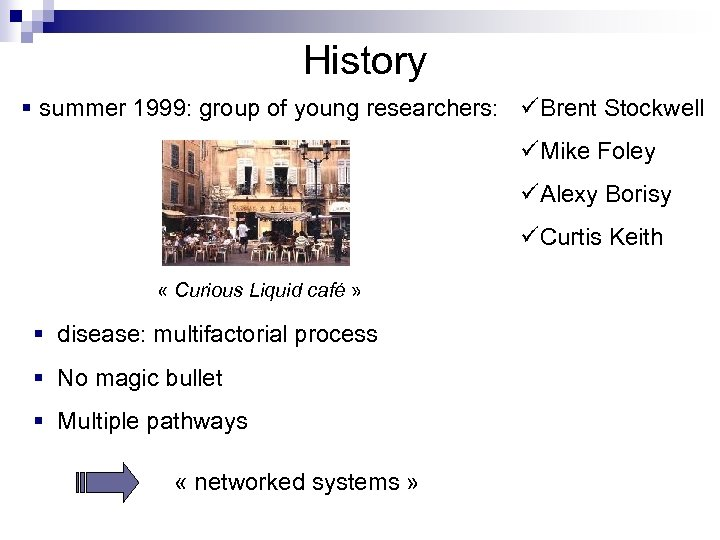 History § summer 1999: group of young researchers: üBrent Stockwell üMike Foley üAlexy