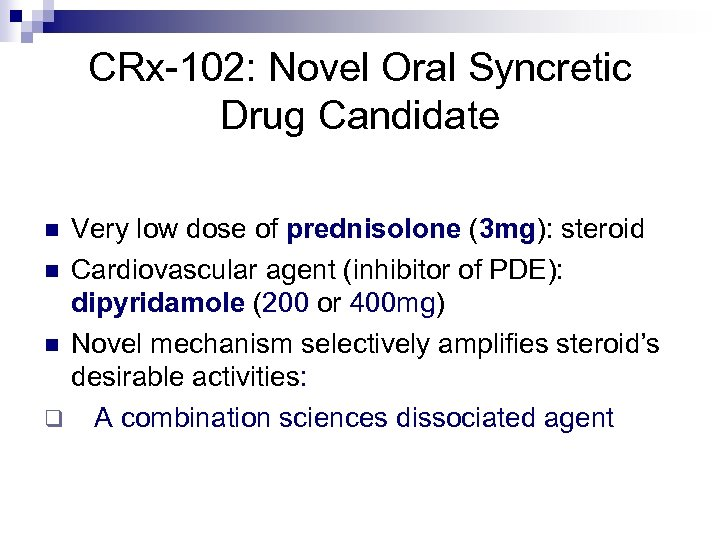 CRx-102: Novel Oral Syncretic Drug Candidate Very low dose of prednisolone (3 mg): steroid