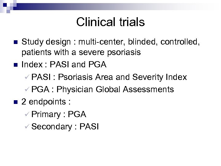 Clinical trials n n n Study design : multi-center, blinded, controlled, patients with a