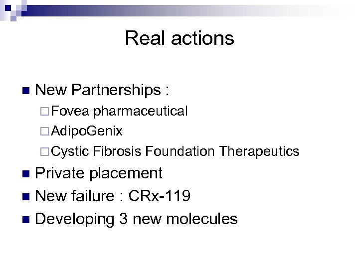 Real actions n New Partnerships : ¨ Fovea pharmaceutical ¨ Adipo. Genix ¨ Cystic