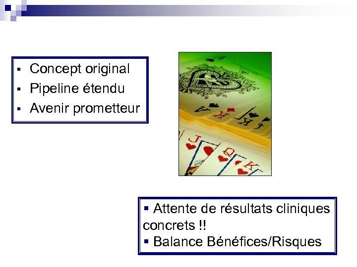 § § § Concept original Pipeline étendu Avenir prometteur § Attente de résultats cliniques