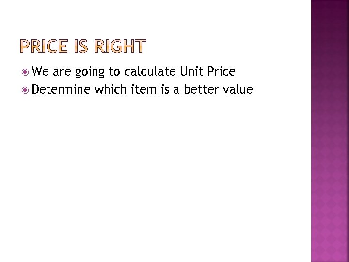 We are going to calculate Unit Price Determine which item is a better