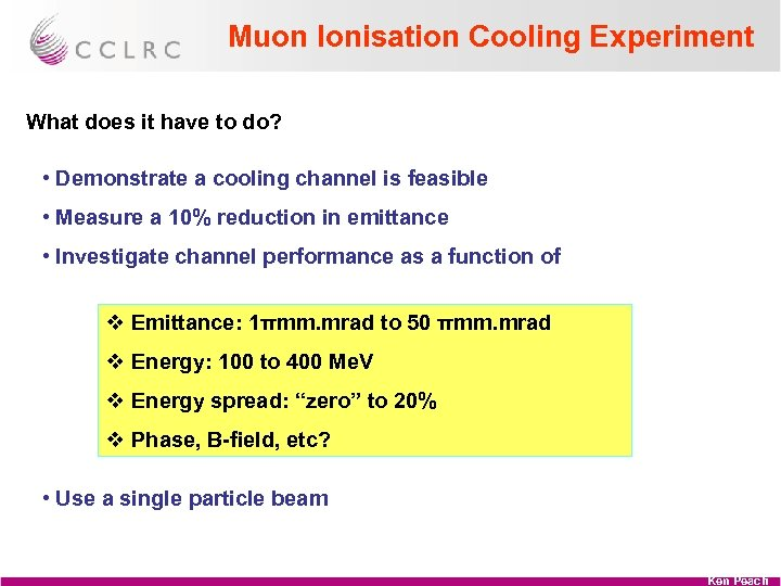 Muon Ionisation Cooling Experiment What does it have to do? • Demonstrate a cooling