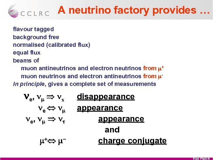A neutrino factory provides … flavour tagged background free normalised (calibrated flux) equal flux