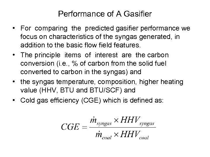 Performance of A Gasifier • For comparing the predicted gasifier performance we focus on