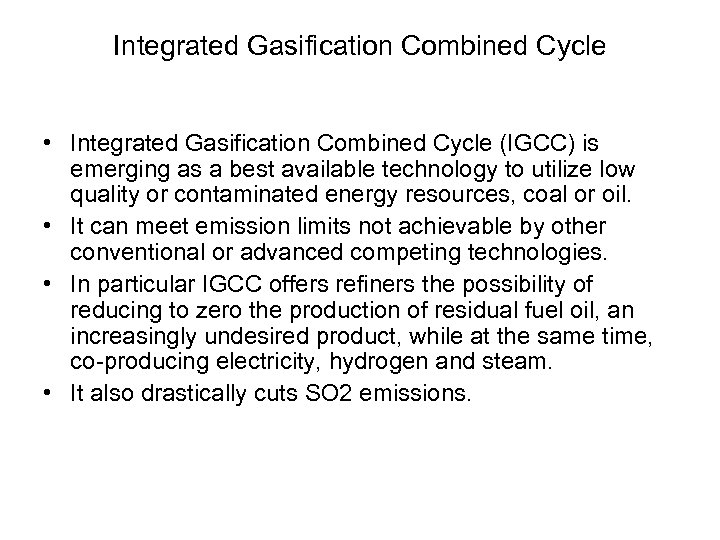Integrated Gasification Combined Cycle • Integrated Gasification Combined Cycle (IGCC) is emerging as a
