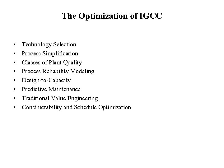 The Optimization of IGCC • • Technology Selection Process Simplification Classes of Plant Quality